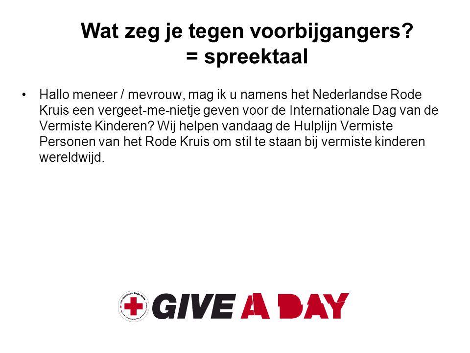 Wat zeg je tegen voorbijgangers? = spreektaal Hallo meneer / mevrouw, mag ik u namens het Nederlandse Rode Kruis een vergeet-me-nietje geven voor de I