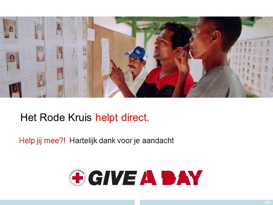 Het Rode Kruis helpt direct. Help jij mee?! Hartelijk dank voor je aandacht T24