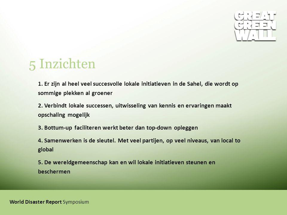 5 Inzichten 1. Er zijn al heel veel succesvolle lokale initiatieven in de Sahel, die wordt op sommige plekken al groener 2. Verbindt lokale successen,