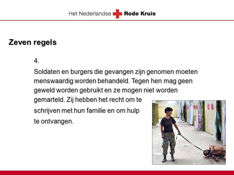 Zeven regels 4.Soldaten en burgers die gevangen zijn genomen moeten menswaardig worden behandeld.