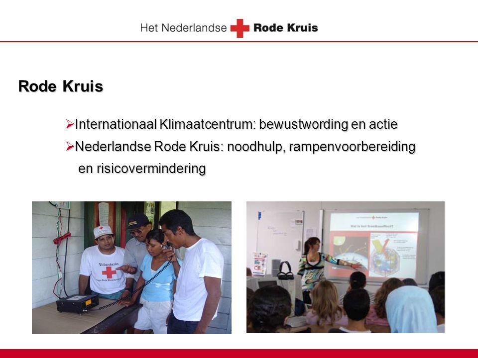 Rode Kruis  Internationaal Klimaatcentrum: bewustwording en actie  Nederlandse Rode Kruis: noodhulp, rampenvoorbereiding en risicovermindering en ri