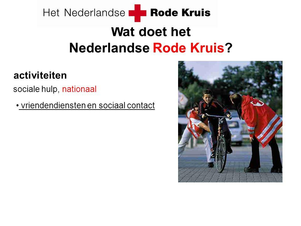 activiteiten sociale hulp, nationaal vriendendiensten en sociaal contact Wat doet het Nederlandse Rode Kruis?