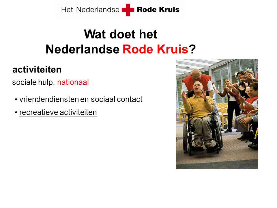 activiteiten sociale hulp, nationaal vriendendiensten en sociaal contact recreatieve activiteiten Wat doet het Nederlandse Rode Kruis?