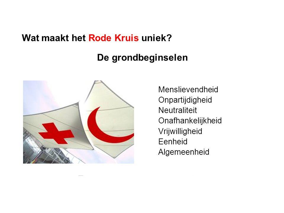 De grondbeginselen Menslievendheid Onpartijdigheid Neutraliteit Onafhankelijkheid Vrijwilligheid Eenheid Algemeenheid Wat maakt het Rode Kruis uniek?
