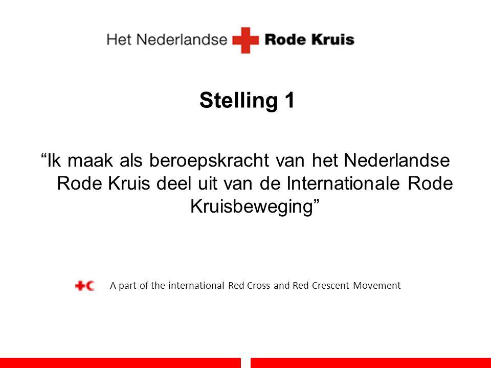 """Stelling 1 """"Ik maak als beroepskracht van het Nederlandse Rode Kruis deel uit van de Internationale Rode Kruisbeweging"""" A part of the international Re"""