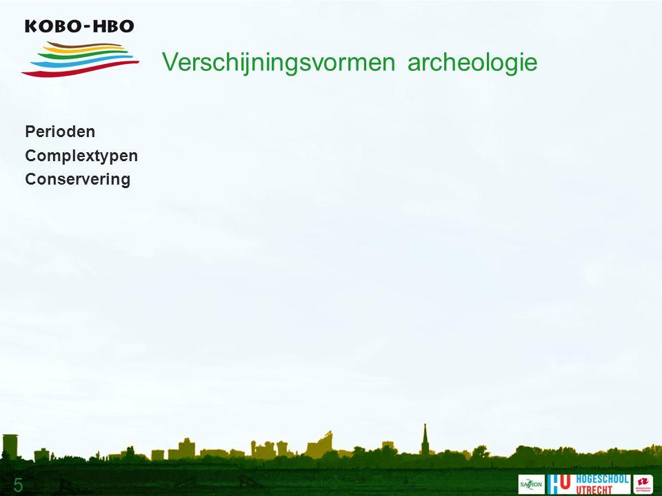 5 Verschijningsvormen archeologie Perioden Complextypen Conservering