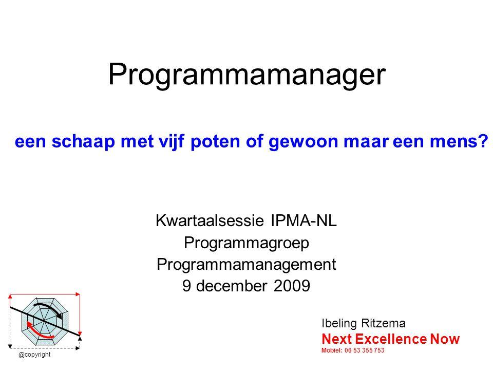 Programmamanager Kwartaalsessie IPMA-NL Programmagroep Programmamanagement 9 december 2009 een schaap met vijf poten of gewoon maar een mens.