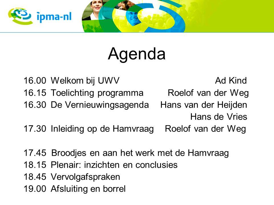 Agenda 16.00Welkom bij UWVAd Kind 16.15Toelichting programma Roelof van der Weg 16.30De Vernieuwingsagenda Hans van der Heijden Hans de Vries 17.30Inleiding op de Hamvraag Roelof van der Weg 17.45 Broodjes en aan het werk met de Hamvraag 18.15Plenair: inzichten en conclusies 18.45Vervolgafspraken 19.00Afsluiting en borrel