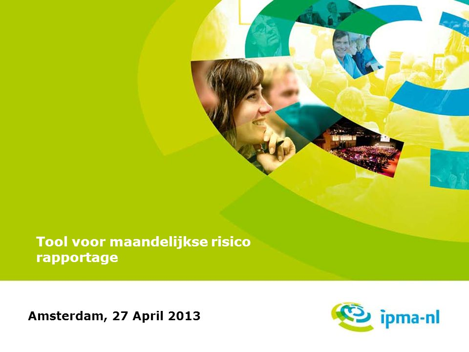 Tool voor maandelijkse risico rapportage Amsterdam, 27 April 2013
