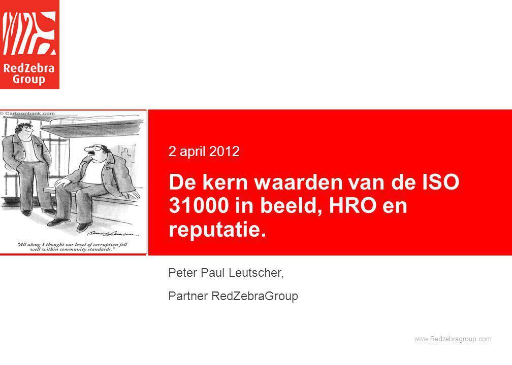 www.Redzebragroup.com De kern waarden van de ISO 31000 in beeld, HRO en reputatie. 2 april 2012 Delete this text box to display the color square; you