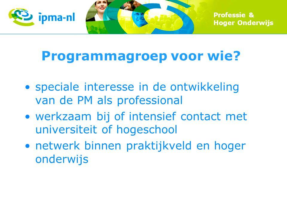 Professie & Hoger Onderwijs Programmagroep voor wie? speciale interesse in de ontwikkeling van de PM als professional werkzaam bij of intensief contac