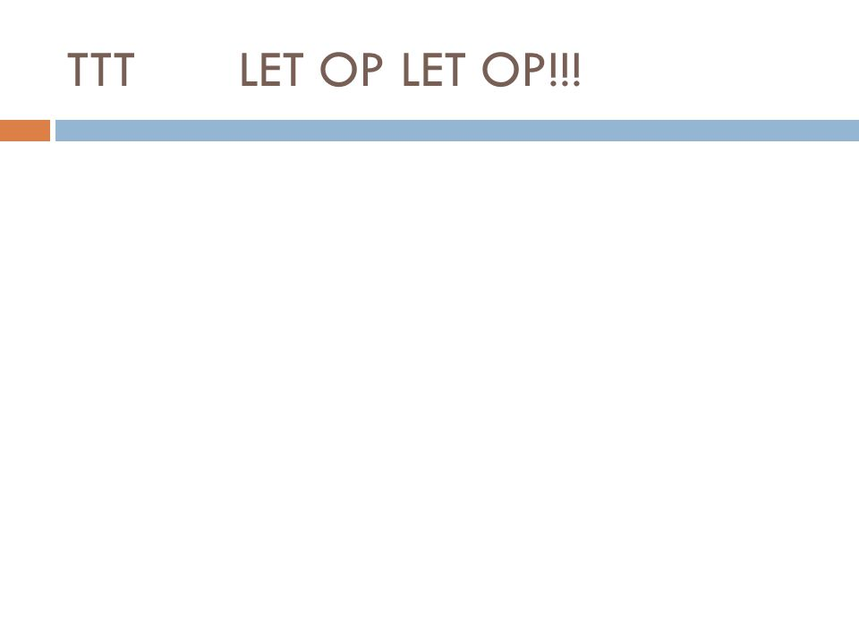 TTTLET OP LET OP!!!