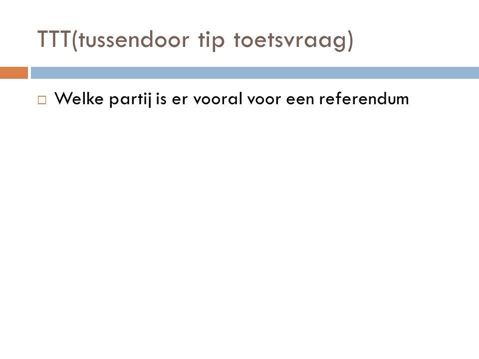 TTT(tussendoor tip toetsvraag)  Welke partij is er vooral voor een referendum