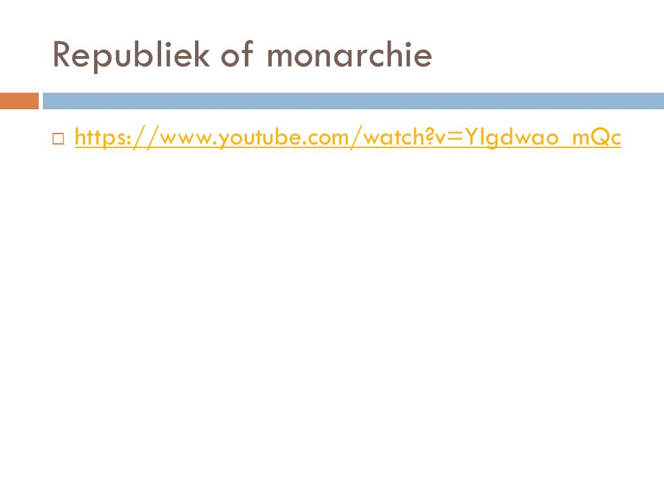 Republiek of monarchie  https://www.youtube.com/watch?v=Ylgdwao_mQc https://www.youtube.com/watch?v=Ylgdwao_mQc