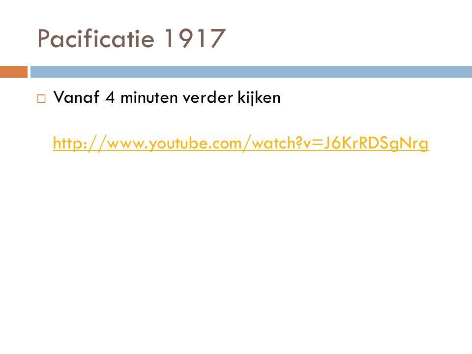 Pacificatie 1917  Vanaf 4 minuten verder kijken http://www.youtube.com/watch?v=J6KrRDSgNrg http://www.youtube.com/watch?v=J6KrRDSgNrg  Welke drie zaken worden veranderd: