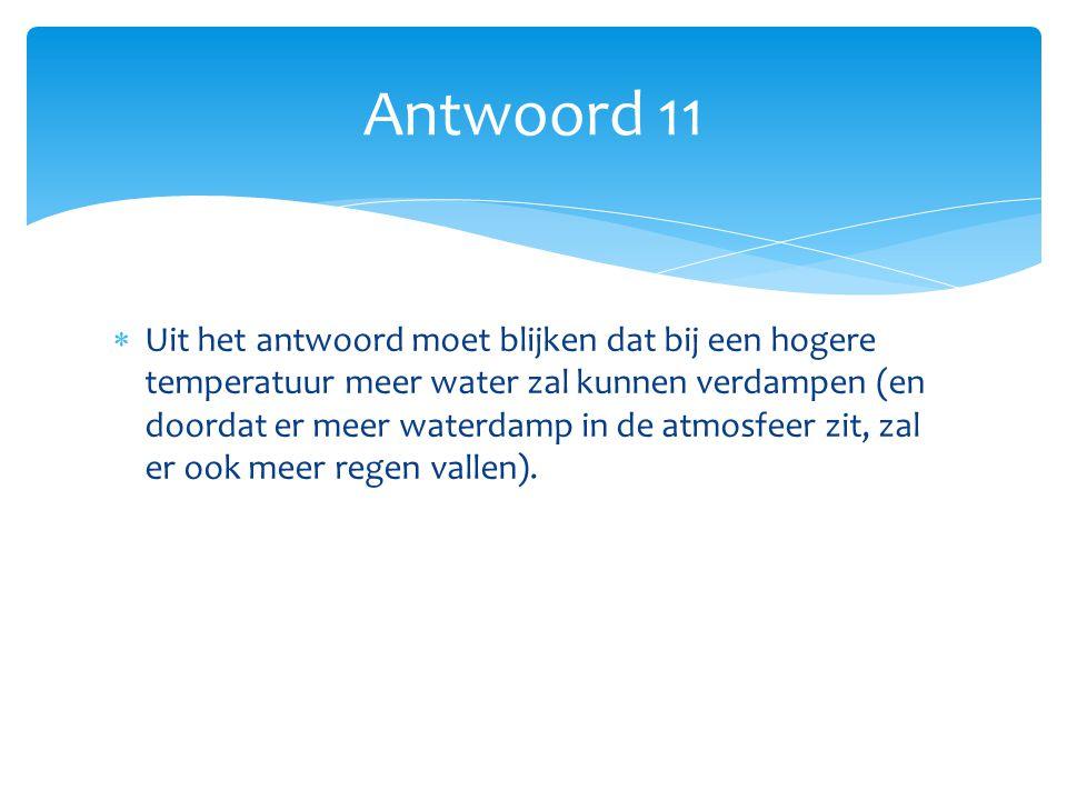  Uit het antwoord moet blijken dat bij een hogere temperatuur meer water zal kunnen verdampen (en doordat er meer waterdamp in de atmosfeer zit, zal er ook meer regen vallen).