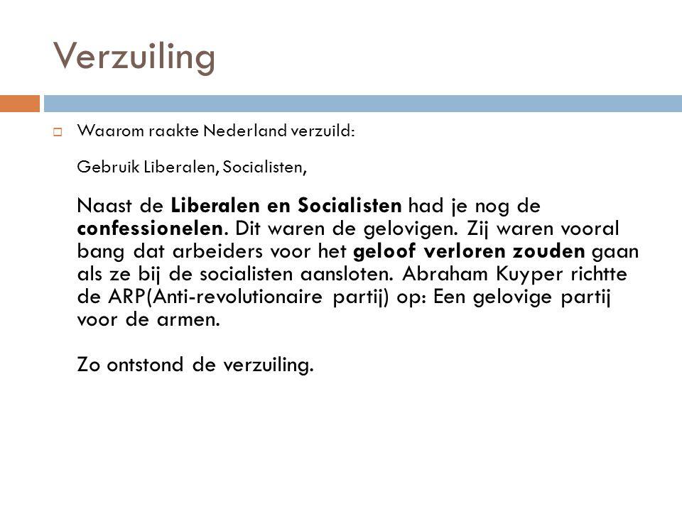Verzuiling  Waarom raakte Nederland verzuild: Gebruik Liberalen, Socialisten, Naast de Liberalen en Socialisten had je nog de confessionelen. Dit war