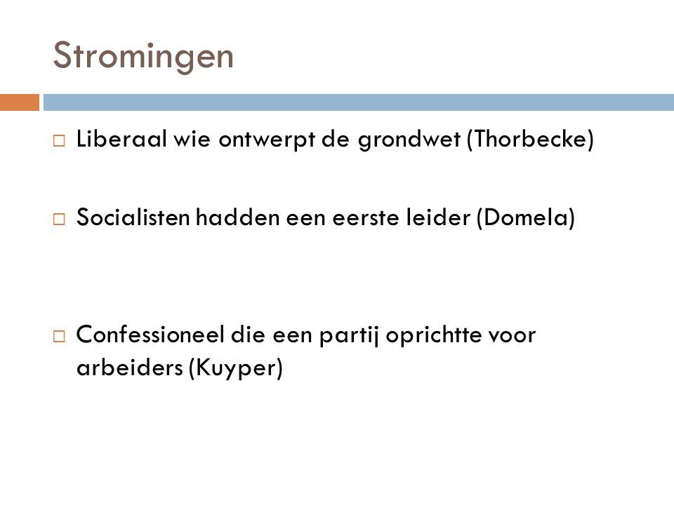 Stromingen  Liberaal wie ontwerpt de grondwet (Thorbecke)  Socialisten hadden een eerste leider (Domela)  Confessioneel die een partij oprichtte vo