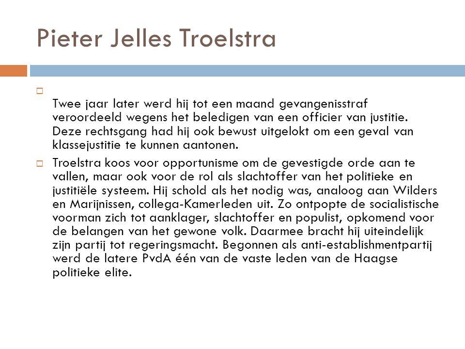 Pieter Jelles Troelstra  Twee jaar later werd hij tot een maand gevangenisstraf veroordeeld wegens het beledigen van een officier van justitie. Deze