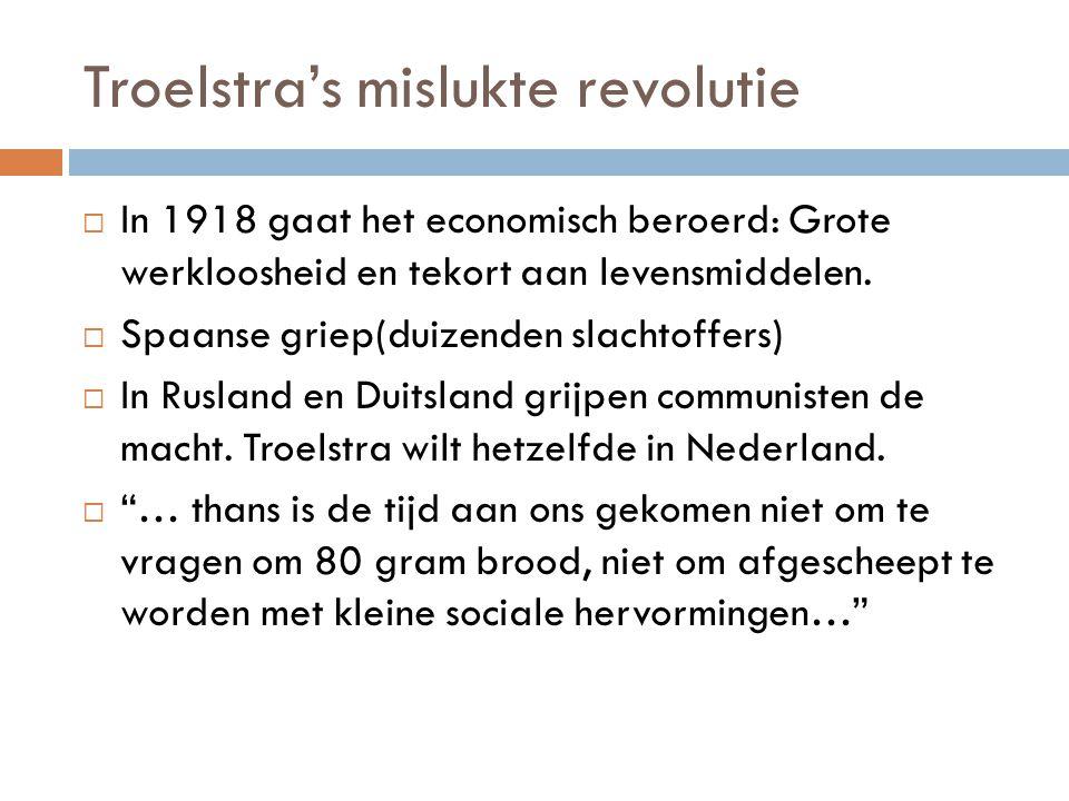 Troelstra's mislukte revolutie  In 1918 gaat het economisch beroerd: Grote werkloosheid en tekort aan levensmiddelen.  Spaanse griep(duizenden slach