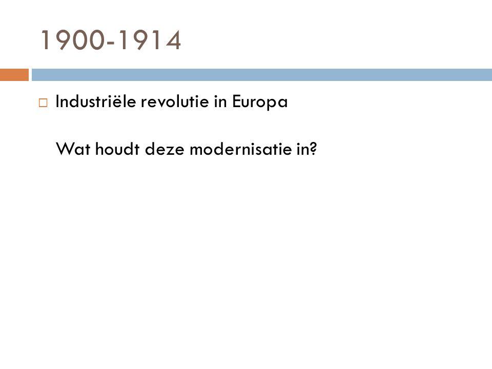 1900-1914  Industriële revolutie in Europa Wat houdt deze modernisatie in?
