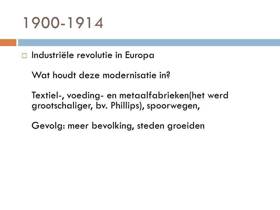 1900-1914  Industriële revolutie in Europa Wat houdt deze modernisatie in? Textiel-, voeding- en metaalfabrieken(het werd grootschaliger, bv. Phillip