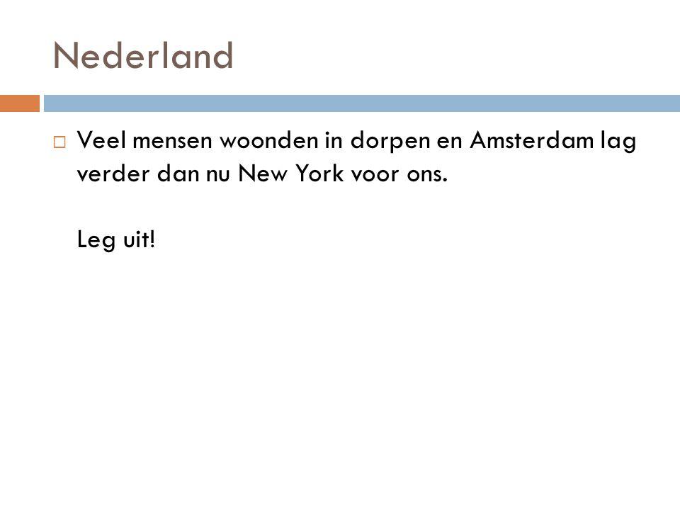 Nederland  Veel mensen woonden in dorpen en Amsterdam lag verder dan nu New York voor ons. Leg uit!