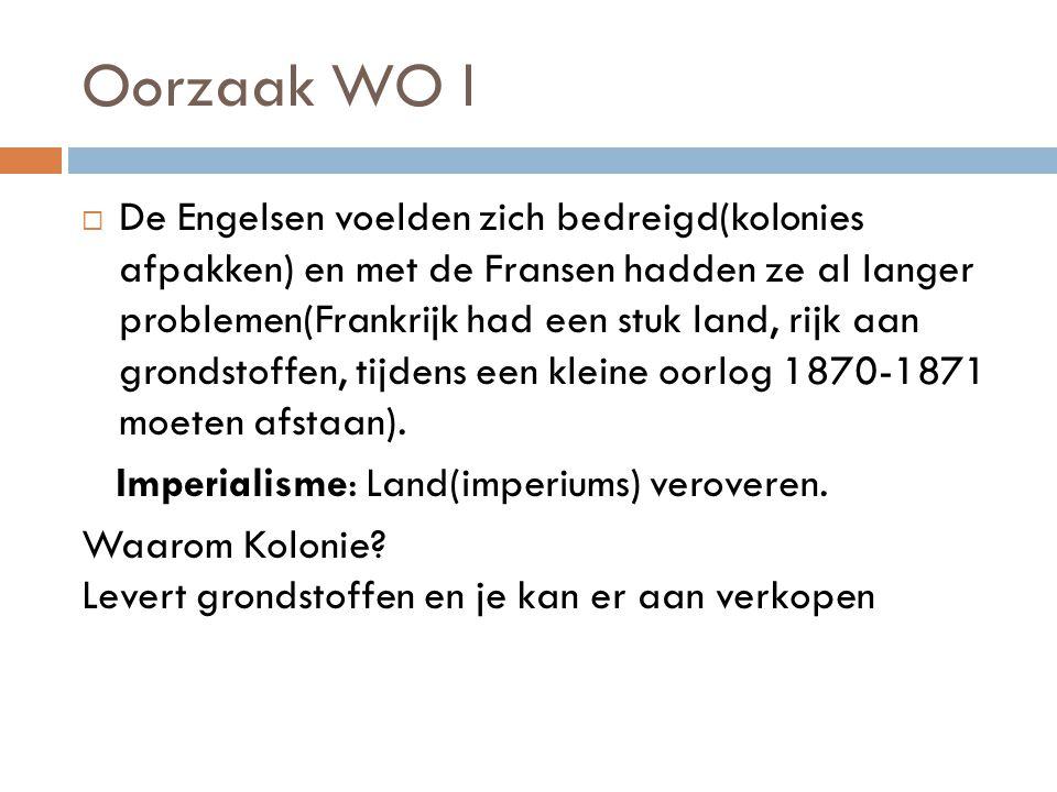 Oorzaak WO l  De Engelsen voelden zich bedreigd(kolonies afpakken) en met de Fransen hadden ze al langer problemen(Frankrijk had een stuk land, rijk