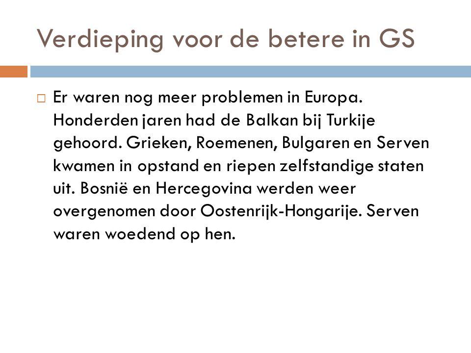 Verdieping voor de betere in GS  Er waren nog meer problemen in Europa. Honderden jaren had de Balkan bij Turkije gehoord. Grieken, Roemenen, Bulgare