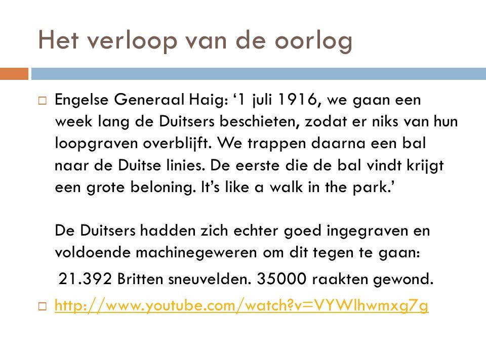 Het verloop van de oorlog  Engelse Generaal Haig: '1 juli 1916, we gaan een week lang de Duitsers beschieten, zodat er niks van hun loopgraven overbl