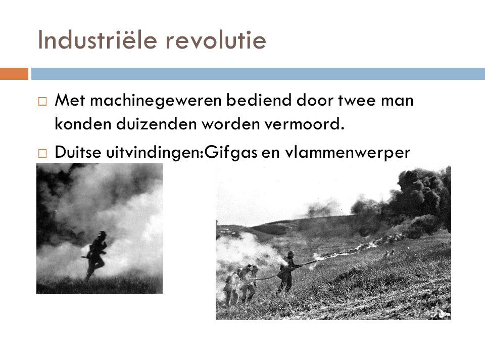 Industriële revolutie  Met machinegeweren bediend door twee man konden duizenden worden vermoord.  Duitse uitvindingen:Gifgas en vlammenwerper