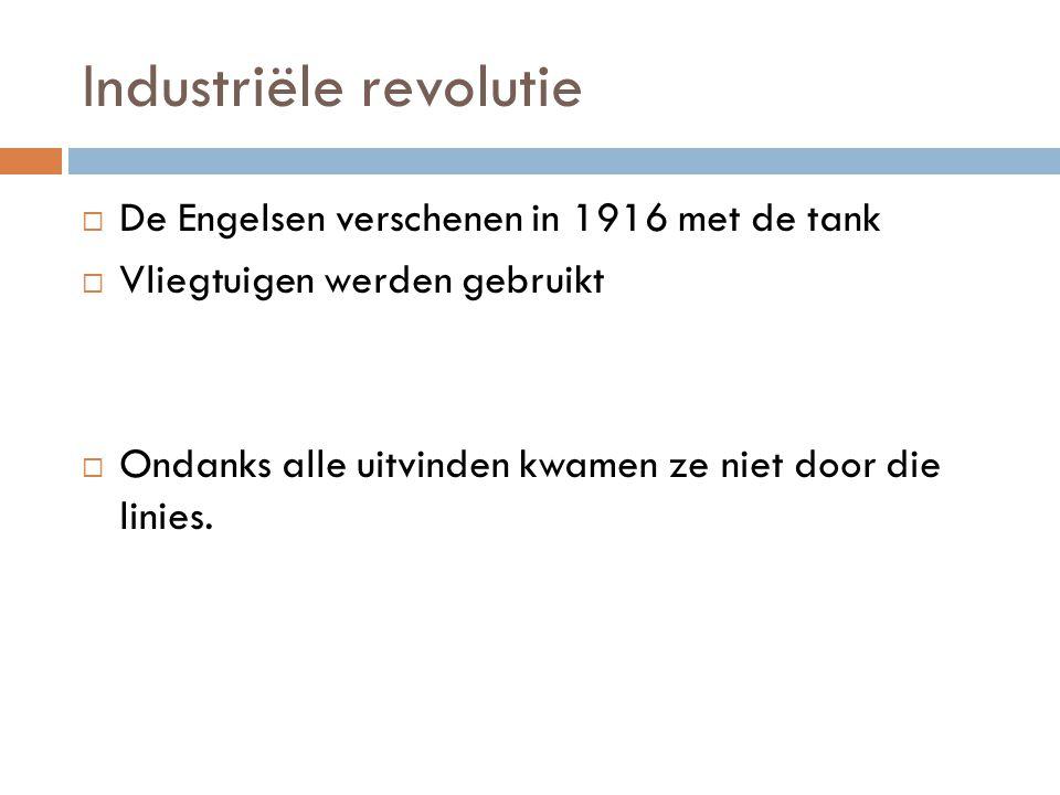 Industriële revolutie  De Engelsen verschenen in 1916 met de tank  Vliegtuigen werden gebruikt  Ondanks alle uitvinden kwamen ze niet door die lini