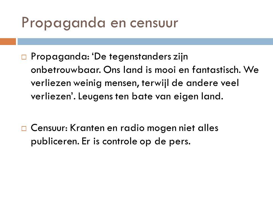 Propaganda en censuur  Propaganda: 'De tegenstanders zijn onbetrouwbaar. Ons land is mooi en fantastisch. We verliezen weinig mensen, terwijl de ande