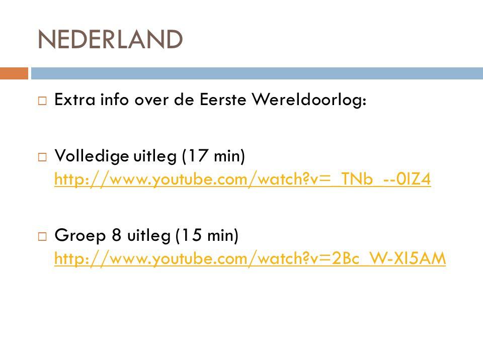 NEDERLAND  Extra info over de Eerste Wereldoorlog:  Volledige uitleg (17 min) http://www.youtube.com/watch?v=_TNb_--0IZ4 http://www.youtube.com/watc