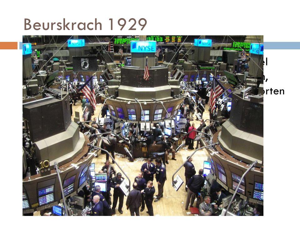 Beurskrach 1929  In VS ging het voortvarend. Mensen kochten veel aandelen op Wall Street. Toen de inflatie kwam, wilden vele verkopen. Gevolg? Beursk