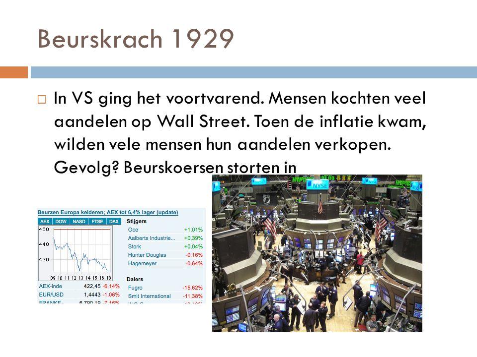 Beurskrach 1929  In VS ging het voortvarend. Mensen kochten veel aandelen op Wall Street. Toen de inflatie kwam, wilden vele mensen hun aandelen verk