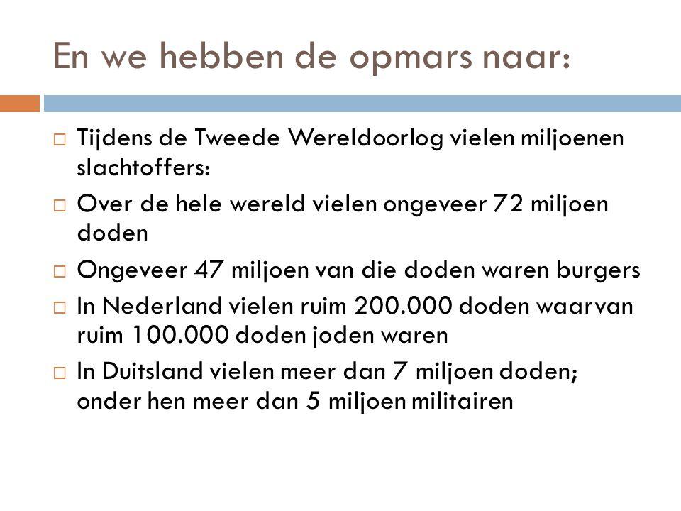 En we hebben de opmars naar:  Tijdens de Tweede Wereldoorlog vielen miljoenen slachtoffers:  Over de hele wereld vielen ongeveer 72 miljoen doden 