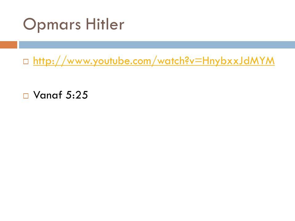 Opmars Hitler  http://www.youtube.com/watch?v=HnybxxJdMYM http://www.youtube.com/watch?v=HnybxxJdMYM  Vanaf 5:25