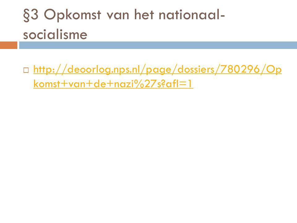 §3 Opkomst van het nationaal- socialisme  http://deoorlog.nps.nl/page/dossiers/780296/Op komst+van+de+nazi%27s?afl=1 http://deoorlog.nps.nl/page/doss