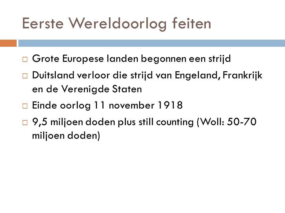 Eerste Wereldoorlog feiten  Grote Europese landen begonnen een strijd  Duitsland verloor die strijd van Engeland, Frankrijk en de Verenigde Staten 