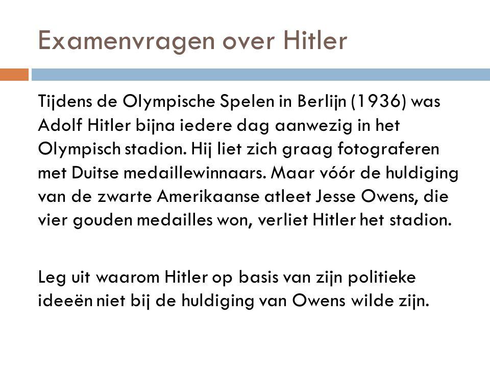 Examenvragen over Hitler Tijdens de Olympische Spelen in Berlijn (1936) was Adolf Hitler bijna iedere dag aanwezig in het Olympisch stadion. Hij liet