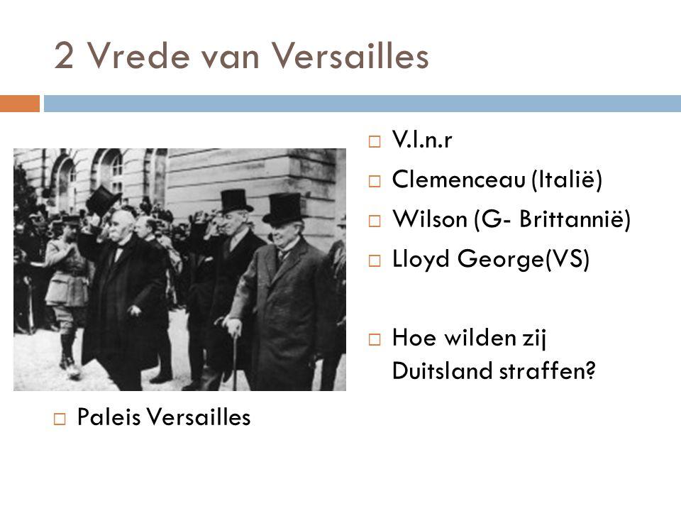 2 Vrede van Versailles  Paleis Versailles  V.l.n.r  Clemenceau (Italië)  Wilson (G- Brittannië)  Lloyd George(VS)  Hoe wilden zij Duitsland stra