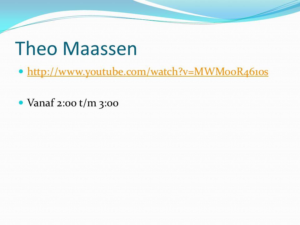 Theo Maassen http://www.youtube.com/watch v=MWMooR4610s Vanaf 2:00 t/m 3:00