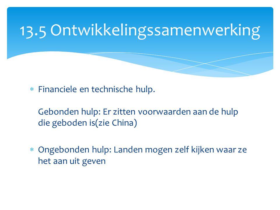  Financiele en technische hulp. Gebonden hulp: Er zitten voorwaarden aan de hulp die geboden is(zie China)  Ongebonden hulp: Landen mogen zelf kijke