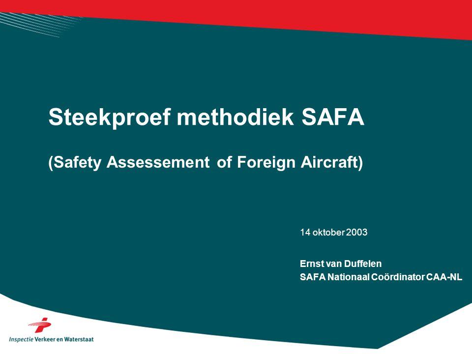 14 oktober 2003 (Safety Assessement of Foreign Aircraft) Steekproef methodiek SAFA Ernst van Duffelen SAFA Nationaal Coördinator CAA-NL