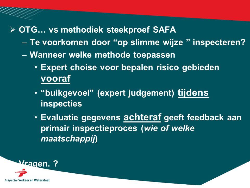 """ OTG… vs methodiek steekproef SAFA –Te voorkomen door """"op slimme wijze """" inspecteren? –Wanneer welke methode toepassen Expert choise voor bepalen ris"""