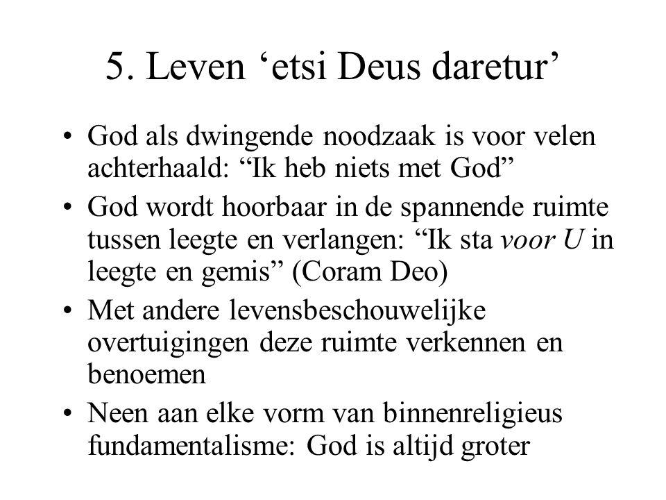 """5. Leven 'etsi Deus daretur' God als dwingende noodzaak is voor velen achterhaald: """"Ik heb niets met God"""" God wordt hoorbaar in de spannende ruimte tu"""