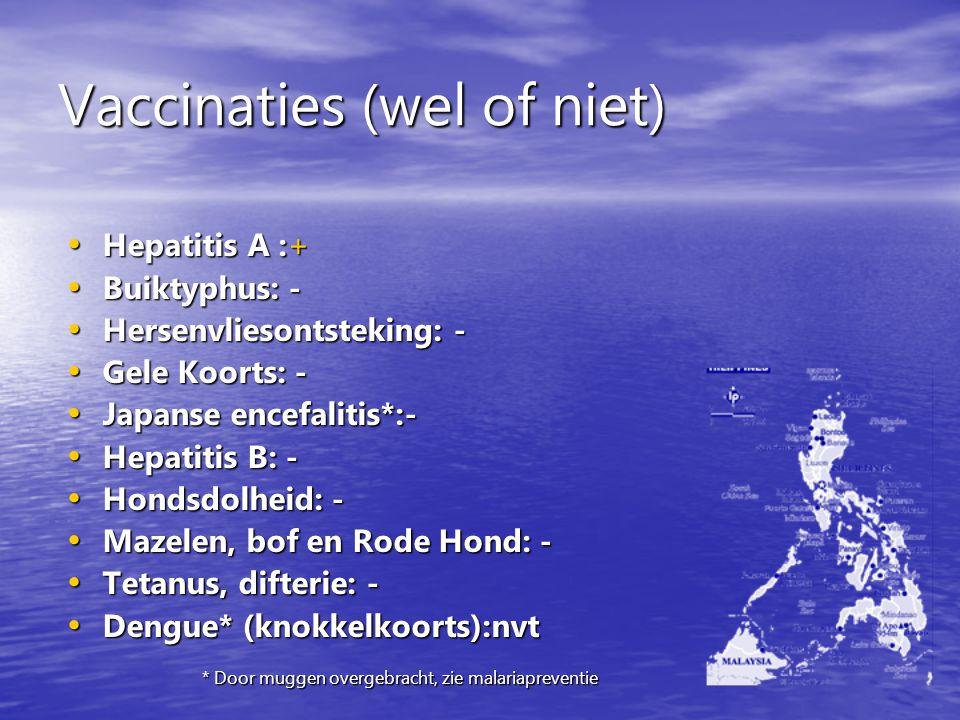 Vaccinaties (wel of niet) Hepatitis A :+ Hepatitis A :+ Buiktyphus: - Buiktyphus: - Hersenvliesontsteking: - Hersenvliesontsteking: - Gele Koorts: - G