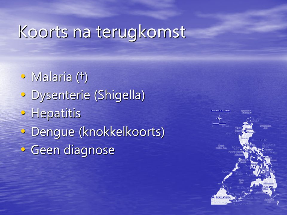 Koorts na terugkomst Malaria (†) Malaria (†) Dysenterie (Shigella) Dysenterie (Shigella) Hepatitis Hepatitis Dengue (knokkelkoorts) Dengue (knokkelkoo