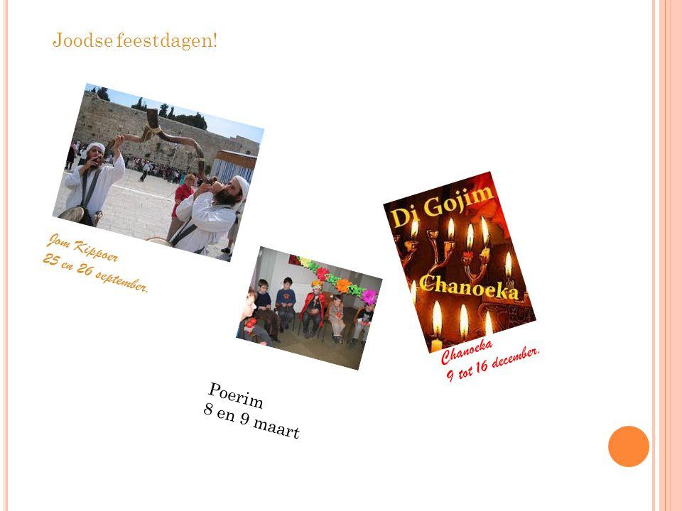 Joodse feestdagen! Jom Kippoer 25 en 26 september. Chanoeka 9 tot 16 december. Poerim 8 en 9 maart